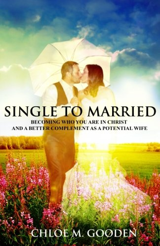 Single to Married: Becoming Who You Are In Christ and a Better Complement as a Potential Wife pdf epub