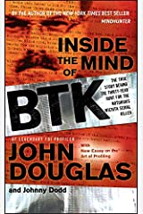 Inside the Mind of BTK: The True Story Behind the Thirty-Year Hunt for the Notorious Wichita Serial Killer Kindle Edition