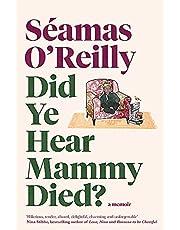 O'Reilly, S: Did Ye Hear Mammy Died?: the bestselling memoir
