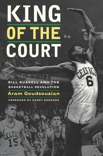 King of the Court: Bill Russell and the Basketball Revolution by University of California Press