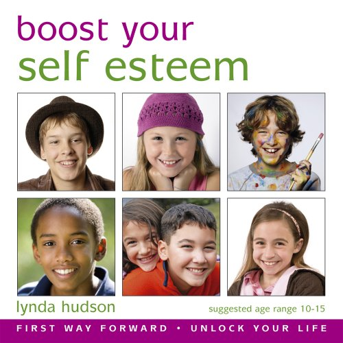 Boost Your Self Esteem for 10-15yr olds: Delete Negative Unhelpful Beliefs and Reprogram Your Thinking into a Positive Mindset (Lynda Hudson's Unlock ... ''Unlock Your Life'' Audio CDs for Adults)