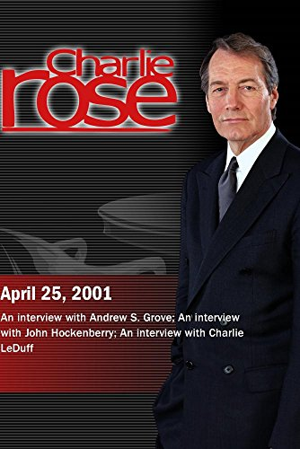 charlie-rose-with-andrew-s-grove-john-hockenberry-charlie-leduff-april-25-2001