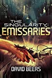 The Singularity: Emissaries - A Thriller (The Singularity Series #3)