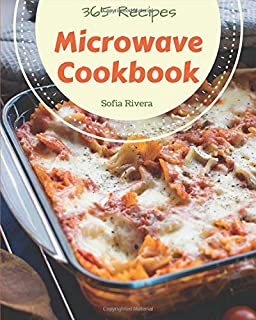 Microwave Cookbook 365: Enjoy 365 Days With Amazing Microwave Recipes In Your Own Microwave Cookbook