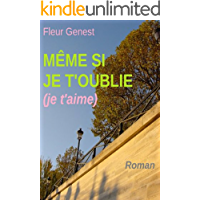 Même si je t'oublie (je t'aime) (French Edition)