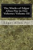 The Works of Edgar Allan Poe in Five Volumes Volume III, Edgar Allan Poe, 1497317991