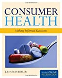 Consumer Health : Making Informed Decisions, Butler, 0763793396