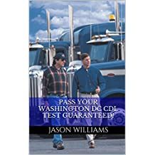 Pass Your Washington DC CDL Test Guaranteed! 100 Most Common Washington DC Commercial Driver's License With Real...