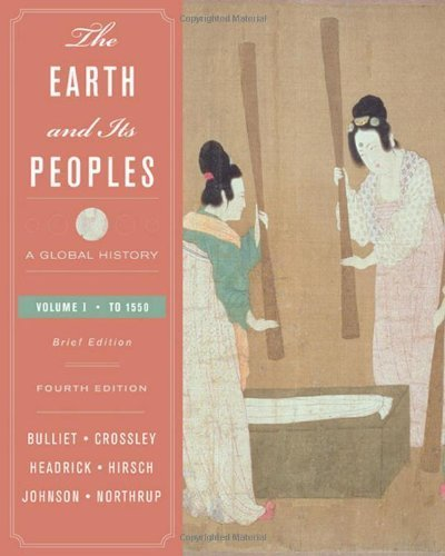 Earth and Its Peoples A Global History, Brief Edition, Volume I To 1550 by Bulliet, Richard, Crossley, Pamela, Headrick, Daniel, Hirsch [Wadsworth Publishing,2008] [Paperback] 4TH EDITION