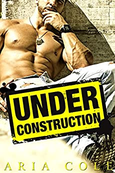 Under Construction (Blue Collar Alpha Males) by [Cole, Aria]