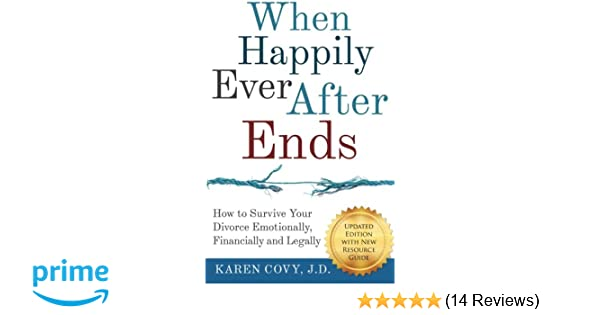 When happily ever after ends how to survive your divorce when happily ever after ends how to survive your divorce emotionally financially and legally karen covy jd 9781512182217 amazon books solutioingenieria Image collections