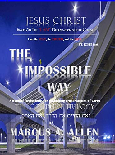 The Impossible Way: The Way, The Truth, & The Life (The Complete Trilogy)