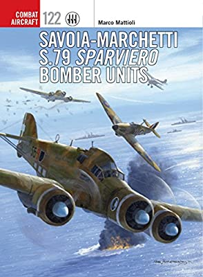 Savoia-Marchetti S.79 Sparviero Bomber Units (Combat Aircraft Book 122)