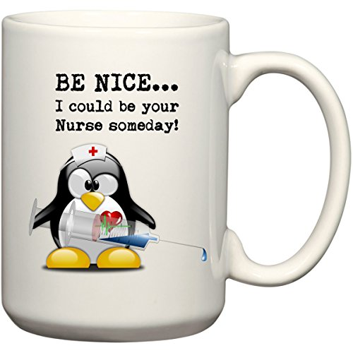 BE NICE... I could be your Nurse someday! Funny Penguin Coffee Mug or Tea Cup Gift by BeeGeeTees (15 oz) by BeeGeeTees