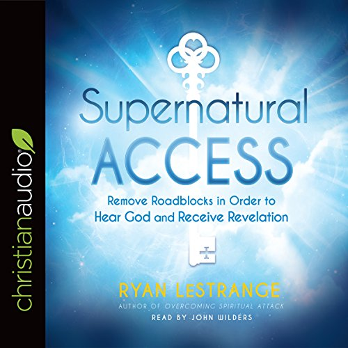 Supernatural Access  Removing Roadblocks In Order To Hear God And Receive Revelation