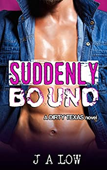 Suddenly Bound (Dirty Texas Book 3) by [LOW, JA]