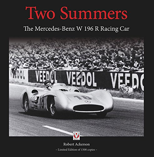 Two Summers: The Mercedes-Benz W 196 R Racing Car - Limited Edition of 1500 (Mercedes Benz Racing)