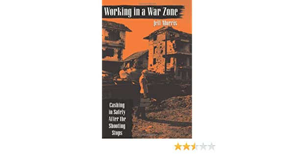 Working In A War Zone: Cashing in Safely After the Shooting Stops