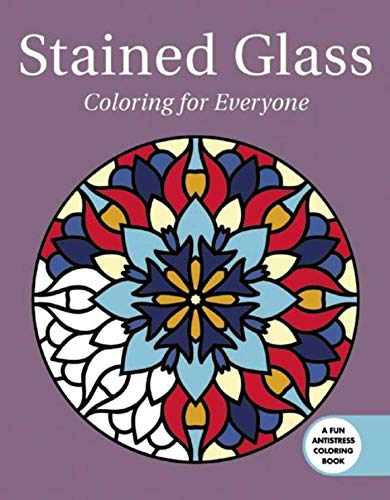 (Stained Glass: Coloring for Everyone (Creative Stress Relieving Adult Coloring) )