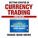 Getting Started in Currency Trading: Winning in Today's Forex Market Hörbuch von Michael D. Archer Gesprochen von: Mark Ashby