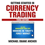Getting Started in Currency Trading: Winning in Today's Forex Market | Michael D. Archer