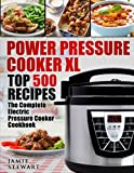 Power Pressure Cooker XL Top 500 Recipes: The Complete Electric...