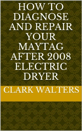 How to Identify and Repair your Maytag after 2008 electric Dryer