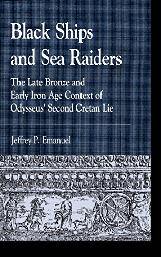 Black Ships and Sea Raiders: The Late Bronze and Early Iron Age Context of Odysseus' Second Cretan Lie (Greek Studies: Interdisciplinary (Early Iron)