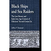 Black Ships and Sea Raiders: The Late Bronze and Early Iron Age Context of Odysseus' Second Cretan Lie (Greek Studies: Interdisciplinary Approaches)