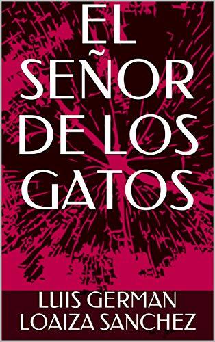 EL SEÑOR DE LOS GATOS (EL SEÑOR DE LOS GATOS nº 1) (Spanish Edition) Kindle Edition