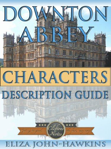 Downton Abbey Characters | Reference Guide & Review Of The History & Criticism Of This British Period Drama's Humor and Entertainment (Downton Abbey CliftonsNotes)