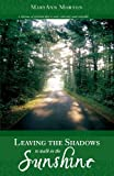 Leaving the Shadows to Walk in the Sunshine, MaryAnn Morton, 1598867946