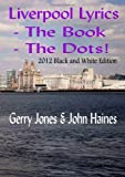 Liverpool Lyrics - the Book - the Dots!, Gerry Jones And John Haines, 1291246711
