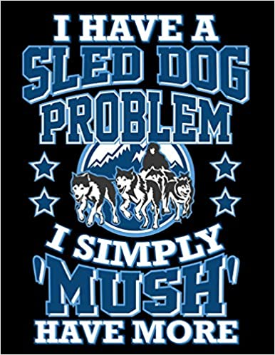 I Have A Sled Dog Problem I Simply 'Mush' Have More: Husky