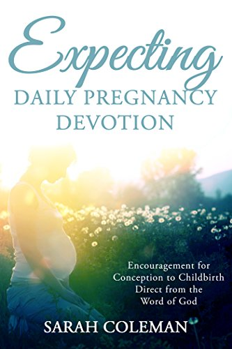 Expecting daily pregnancy devotion encouragement for conception to expecting daily pregnancy devotion encouragement for conception to childbirth direct from the word of god fandeluxe Choice Image