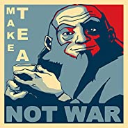 Gorgeous Collection Póster HD Make Tea Not War | Sin enmarcar/enmarcado 30,5 x 40,6 cm