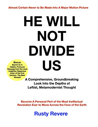 He Will Not Divide Us: A Comprehensive, Groundbreaking Look Into the Depths of Leftist, Metamodernist Thought -