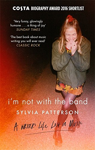 I'm Not with the Band: A Writer's Life Lost in (Im Not Rock)