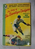 THE STORY OF THE BROOKLYN DODGERS Peewee Reese, Jackie Robinson, Rex Barney...