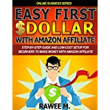Easy First $Dollar With Amazon Affiliate : Step-By-Step Guide and Low-Cost Setup for Beginners to Make Money with...