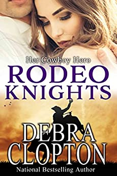 Her Cowboy Hero: Rodeo Knights, A Western Romance Novel (Ransom Creek Texas) by [Clopton, Debra]