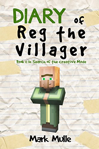 Diary of Reg the Villager (Book 1): In Search of the Creative Mode (An Unofficial Minecraft Book for Kids Age 9-12) (The Diary of Reg the Villager Series) -