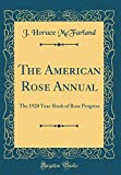Amazon / Forgotten Books: The American Rose Annual The 1920 Year - Book of Rose Progress Classic Reprint (J. Horace McFarland)