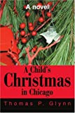 A Child's Christmas in Chicago, Thomas P. Glynn, 0595251161