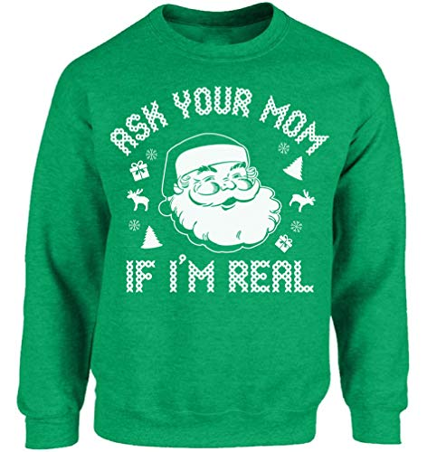 Vizor Funny Santa Sweatshirts Ugly Christmas Sweater Ask Your Mom If I'm Real Green XL