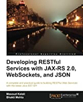 Developing RESTful Services with JAX-RS 2.0, WebSockets, and JSON