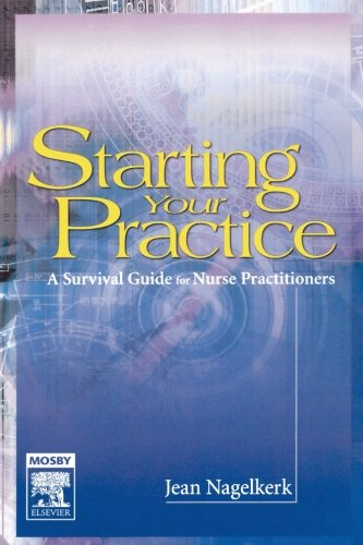 Starting Your Practice: A Survival Guide for Nurse Practitioners, 1e by Jean Nagelkerk