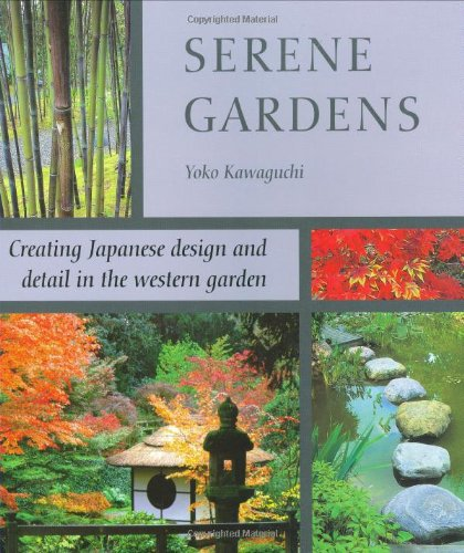 Serene Gardens: Creating Japanese Design and Detail in the Western Garden