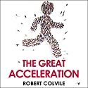 The Great Acceleration Audiobook by Robert Colvile Narrated by Matt Addis