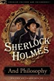 Sherlock Holmes and Philosophy: The Footprints of a Gigantic Mind (Popular Culture and Philosophy)